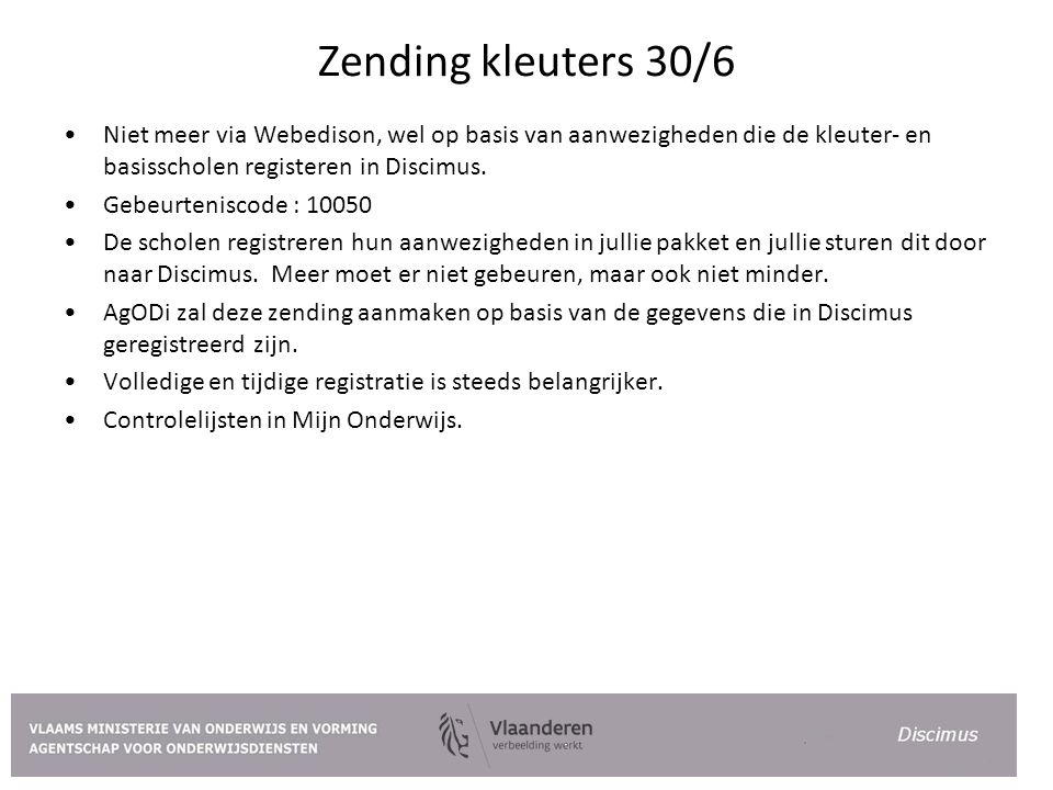 Zending kleuters 30/6 Niet meer via Webedison, wel op basis van aanwezigheden die de kleuter- en basisscholen registeren in Discimus. Gebeurteniscode