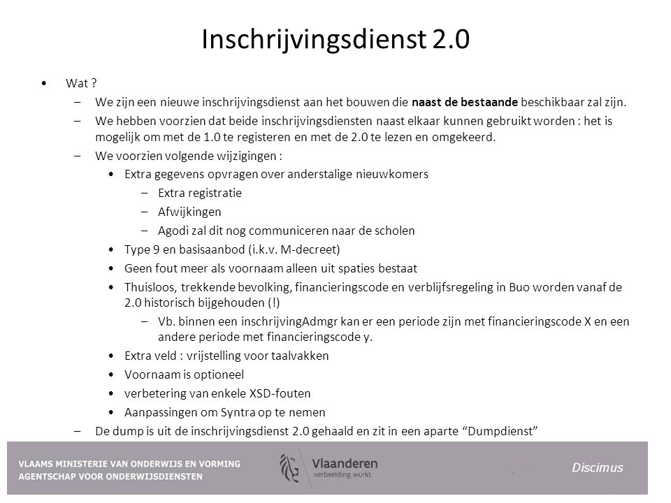 Inschrijvingsdienst 2.0 Wat ? –We zijn een nieuwe inschrijvingsdienst aan het bouwen die naast de bestaande beschikbaar zal zijn. –We hebben voorzien