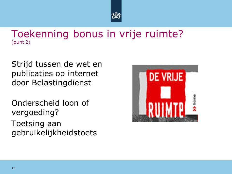 Toekenning bonus in vrije ruimte? (punt 2) Strijd tussen de wet en publicaties op internet door Belastingdienst Onderscheid loon of vergoeding? Toetsi