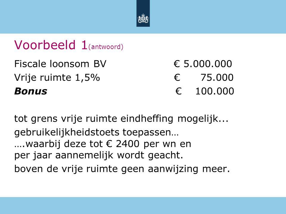 Fiscale loonsom BV € 5.000.000 Vrije ruimte 1,5% € 75.000 Bonus € 100.000 tot grens vrije ruimte eindheffing mogelijk... gebruikelijkheidstoets toepas