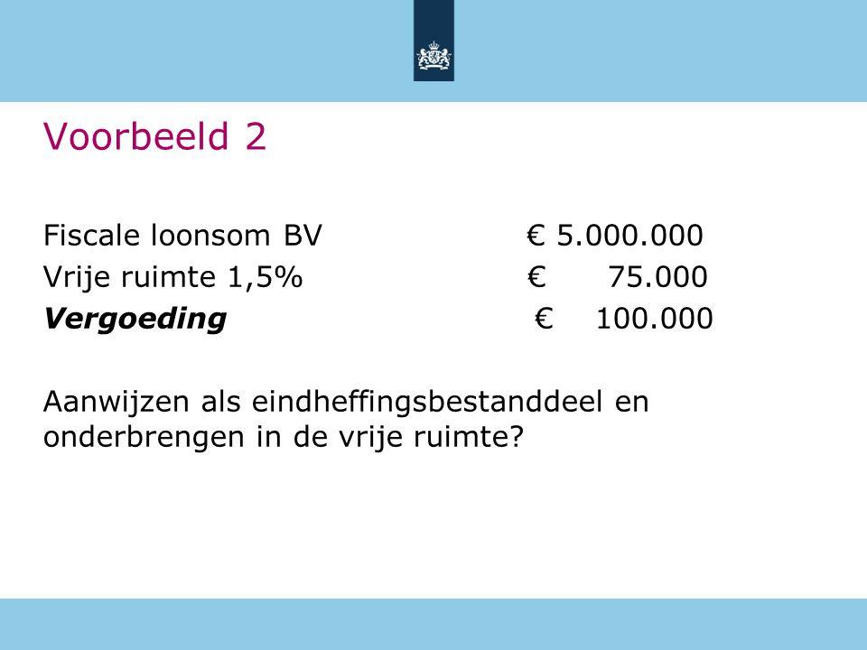 Fiscale loonsom BV € 5.000.000 Vrije ruimte 1,5% € 75.000 Vergoeding € 100.000 Aanwijzen als eindheffingsbestanddeel en onderbrengen in de vrije ruimt