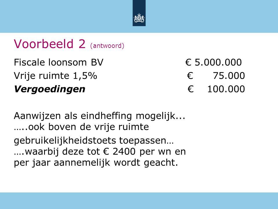 Fiscale loonsom BV € 5.000.000 Vrije ruimte 1,5% € 75.000 Vergoedingen € 100.000 Aanwijzen als eindheffing mogelijk... …..ook boven de vrije ruimte ge
