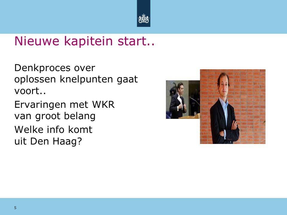 Nieuwe kapitein start.. Denkproces over oplossen knelpunten gaat voort.. Ervaringen met WKR van groot belang Welke info komt uit Den Haag? 5