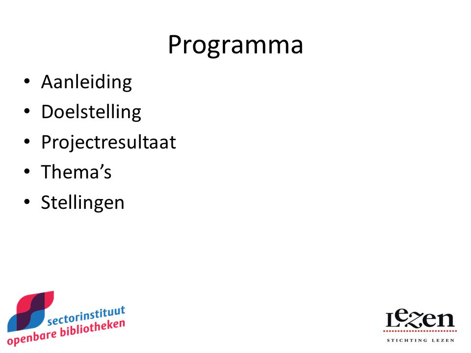 Programma Aanleiding Doelstelling Projectresultaat Thema's Stellingen