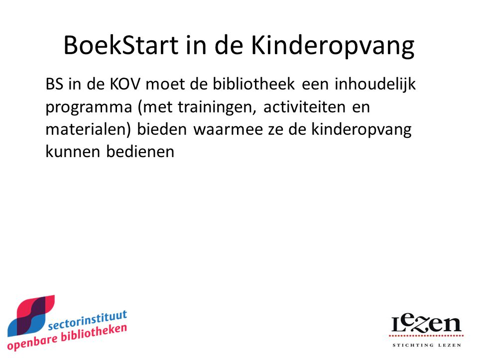 BoekStart in de Kinderopvang BS in de KOV moet de bibliotheek een inhoudelijk programma (met trainingen, activiteiten en materialen) bieden waarmee ze de kinderopvang kunnen bedienen