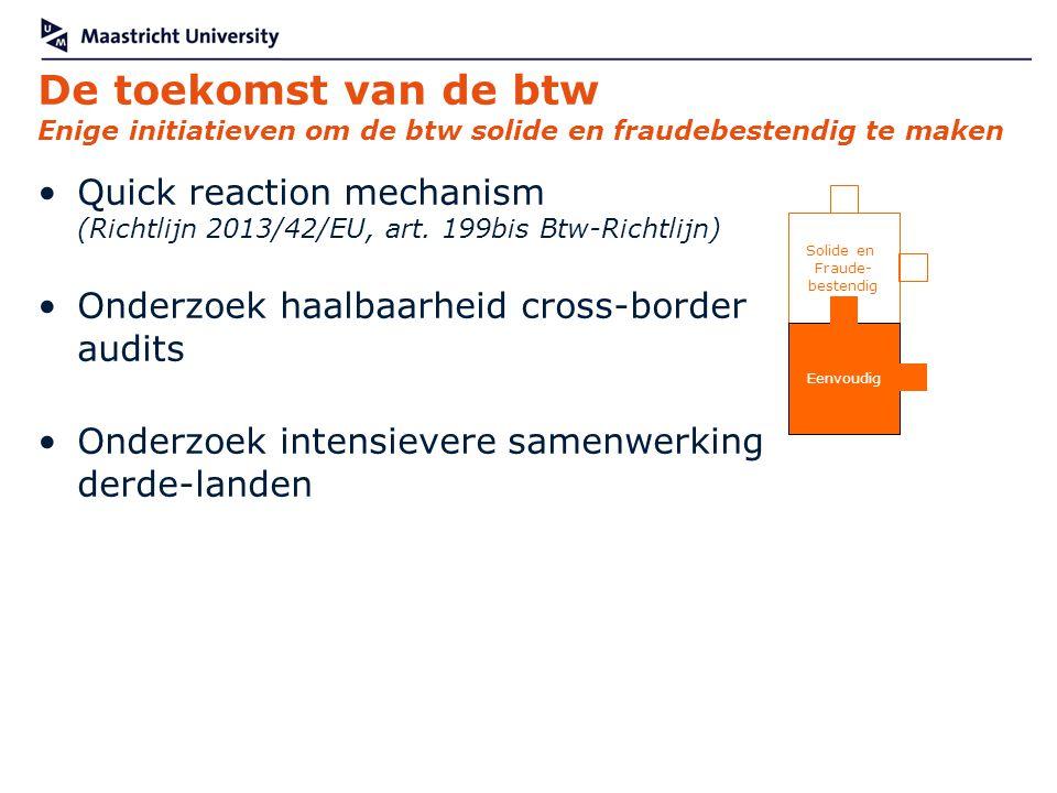 De toekomst van de btw Enige initiatieven om de btw solide en fraudebestendig te maken Quick reaction mechanism (Richtlijn 2013/42/EU, art. 199bis Btw