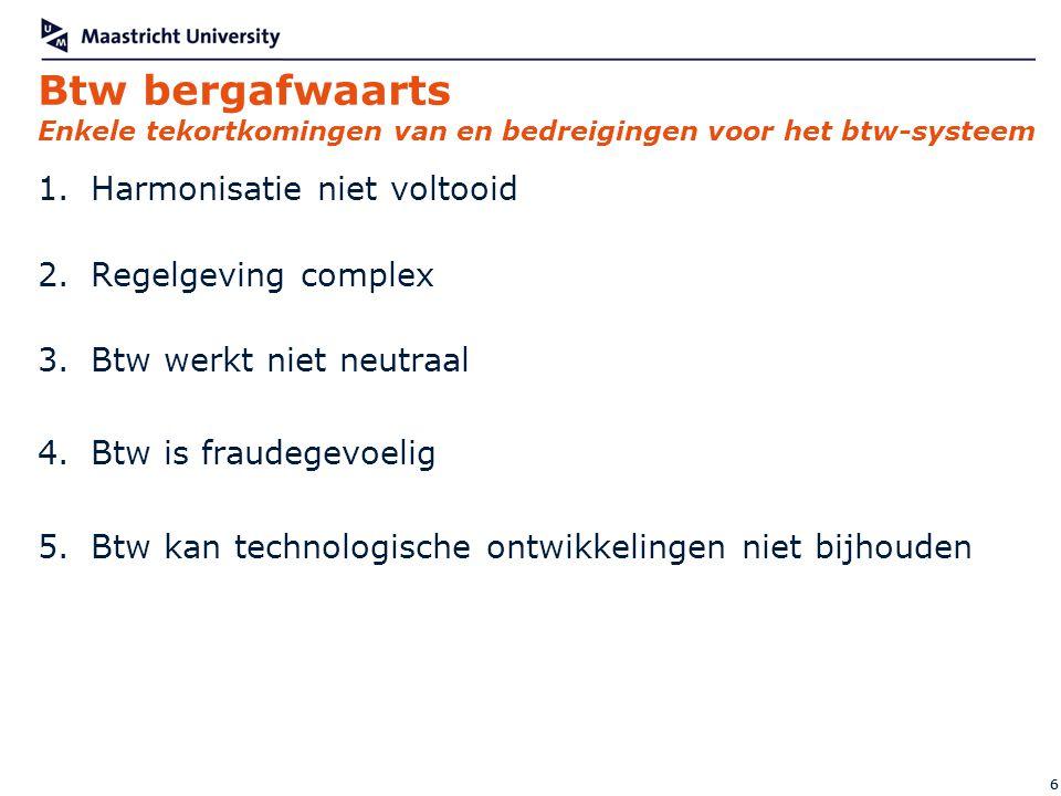 Btw bergafwaarts Enkele tekortkomingen van en bedreigingen voor het btw-systeem 1.Harmonisatie niet voltooid 2.Regelgeving complex 3.Btw werkt niet ne