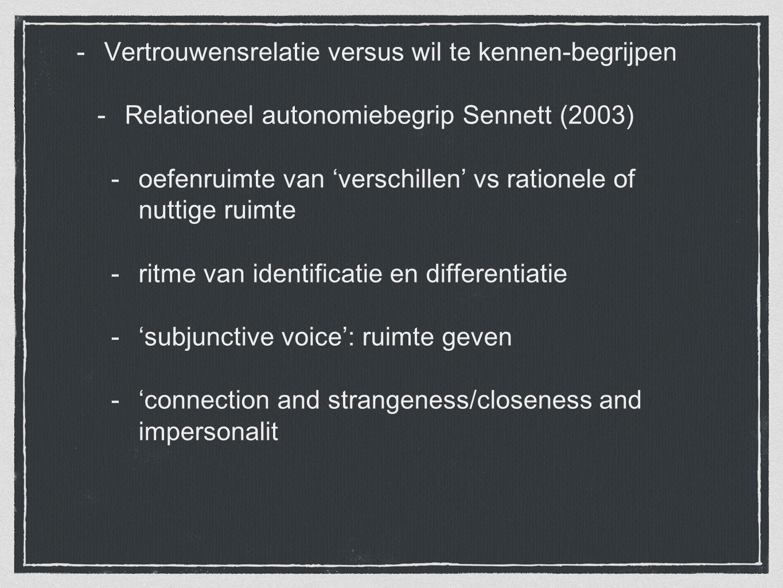 -Vertrouwensrelatie versus wil te kennen-begrijpen -Relationeel autonomiebegrip Sennett (2003) -oefenruimte van 'verschillen' vs rationele of nuttige