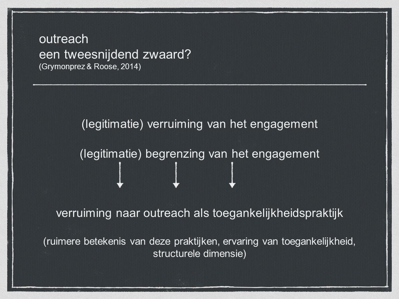 outreach een tweesnijdend zwaard? (Grymonprez & Roose, 2014) (legitimatie) verruiming van het engagement (legitimatie) begrenzing van het engagement v