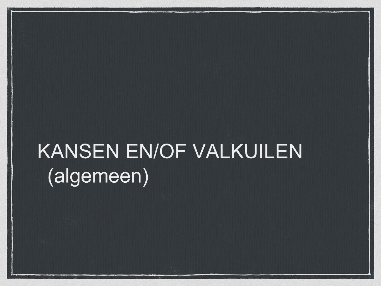KANSEN EN/OF VALKUILEN (algemeen)