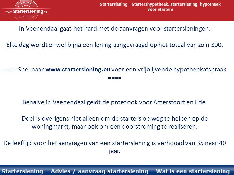 In Veenendaal gaat het hard met de aanvragen voor startersleningen. Elke dag wordt er wel bijna een lening aangevraagd op het totaal van zo'n 300. ===