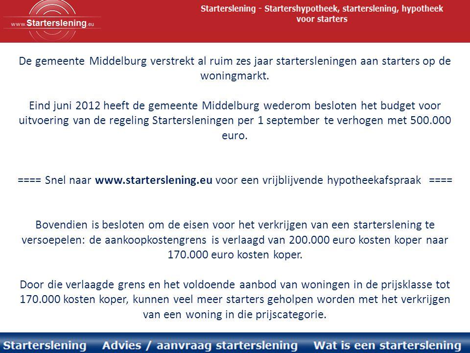 De gemeente Middelburg verstrekt al ruim zes jaar startersleningen aan starters op de woningmarkt. Eind juni 2012 heeft de gemeente Middelburg wederom