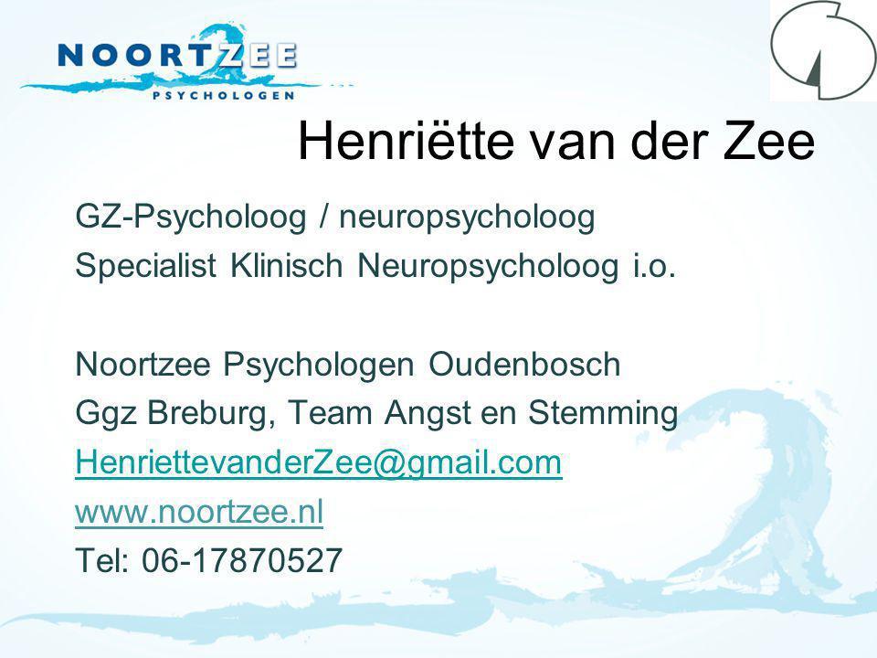 Henriëtte van der Zee GZ-Psycholoog / neuropsycholoog Specialist Klinisch Neuropsycholoog i.o.