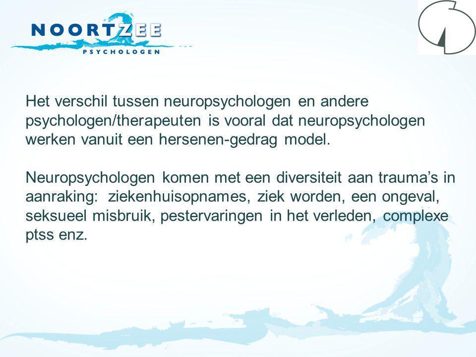 Het verschil tussen neuropsychologen en andere psychologen/therapeuten is vooral dat neuropsychologen werken vanuit een hersenen-gedrag model.