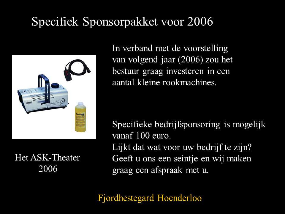 Het ASK-Theater 2006 Specifiek Sponsorpakket voor 2006 In verband met de voorstelling van volgend jaar (2006) zou het bestuur graag investeren in een aantal kleine rookmachines.
