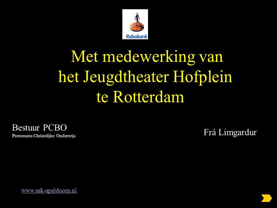 Met medewerking van het Jeugdtheater Hofplein te Rotterdam www.ask-apeldoorn.nl Bestuur PCBO Protestants Christelijke Onderwijs Frá Limgardur