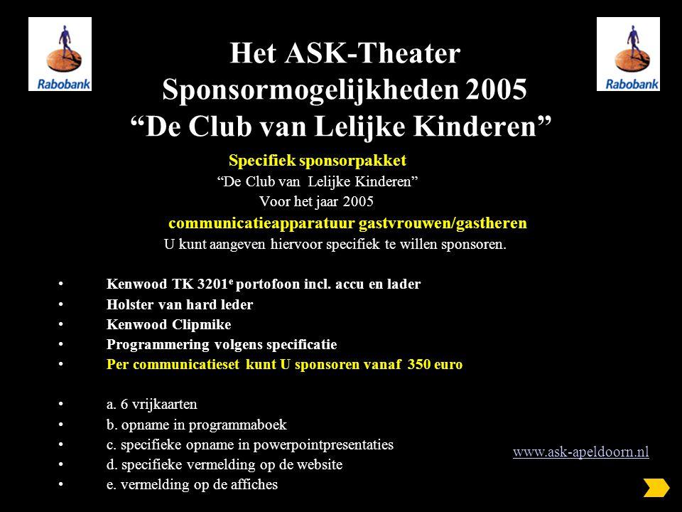 Het ASK-Theater Sponsormogelijkheden 2005 De Club van Lelijke Kinderen Specifiek sponsorpakket De Club van Lelijke Kinderen Voor het jaar 2005 communicatieapparatuur gastvrouwen/gastheren U kunt aangeven hiervoor specifiek te willen sponsoren.