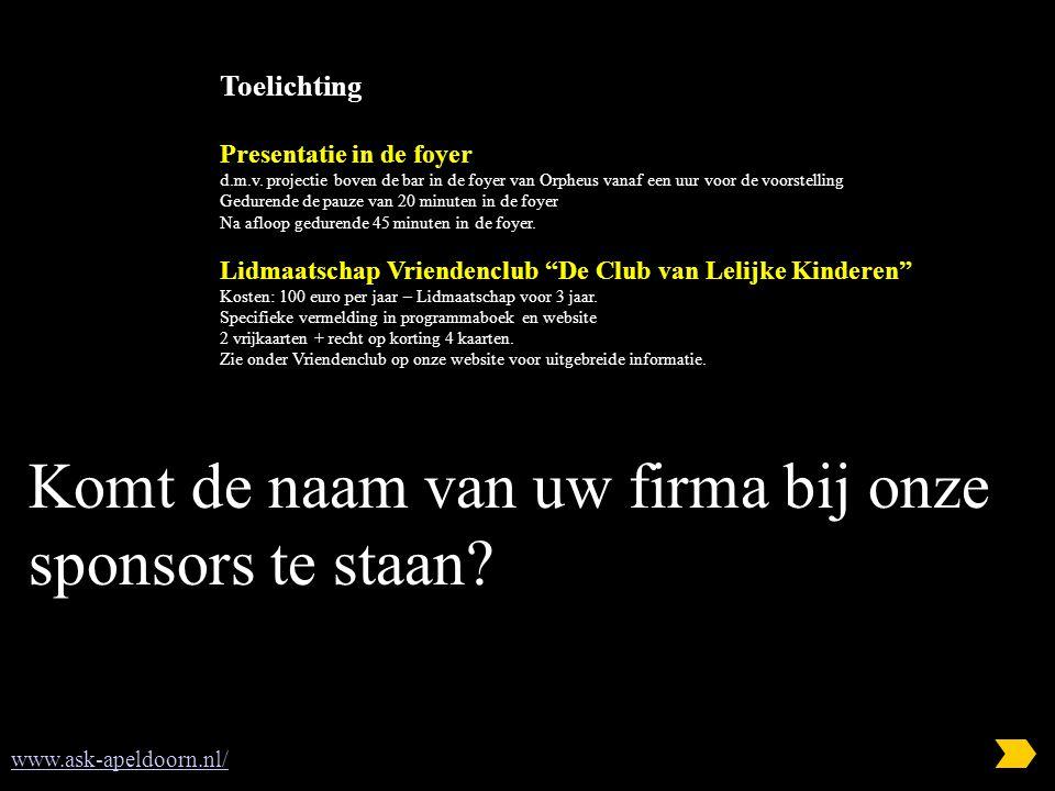 Komt de naam van uw firma bij onze sponsors te staan? www.ask-apeldoorn.nl/ Toelichting Presentatie in de foyer d.m.v. projectie boven de bar in de fo