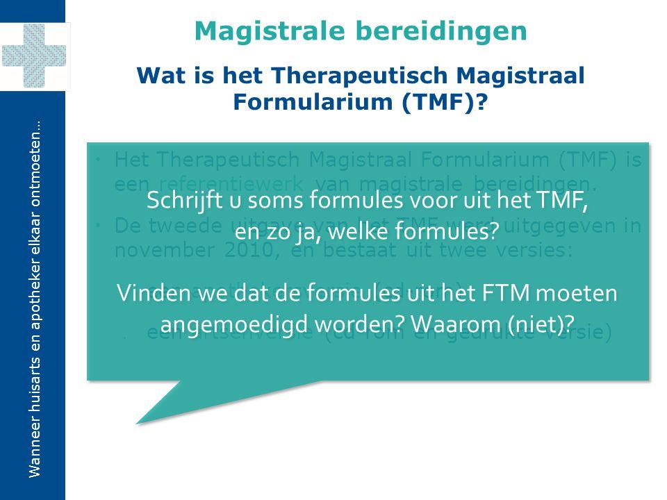 Wanneer huisarts en apotheker elkaar ontmoeten…  Het Therapeutisch Magistraal Formularium (TMF) is een referentiewerk van magistrale bereidingen.  D