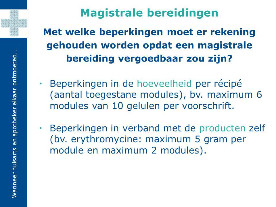 Wanneer huisarts en apotheker elkaar ontmoeten…  Beperkingen in de hoeveelheid per récipé (aantal toegestane modules), bv. maximum 6 modules van 10 g