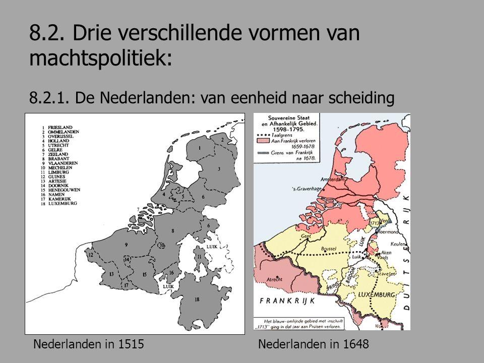 8.2. Drie verschillende vormen van machtspolitiek: 8.2.1. De Nederlanden: van eenheid naar scheiding Nederlanden in 1515Nederlanden in 1648