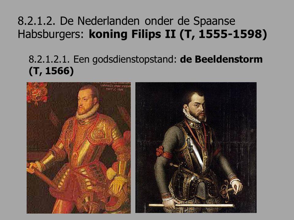 8.2.1.2. De Nederlanden onder de Spaanse Habsburgers: koning Filips II (T, 1555-1598) 8.2.1.2.1. Een godsdienstopstand: de Beeldenstorm (T, 1566)