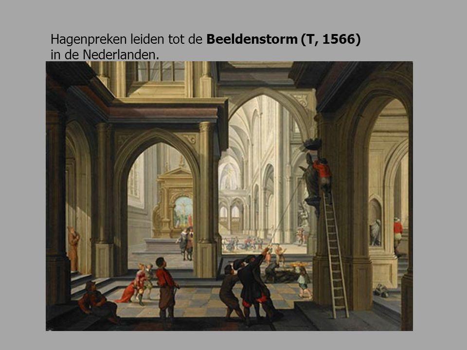 Hagenpreken leiden tot de Beeldenstorm (T, 1566) in de Nederlanden.