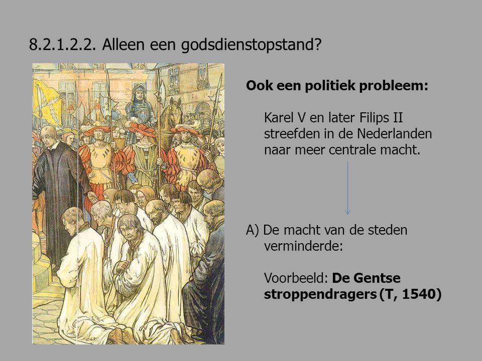 8.2.1.2.2. Alleen een godsdienstopstand? Ook een politiek probleem: Karel V en later Filips II streefden in de Nederlanden naar meer centrale macht. A