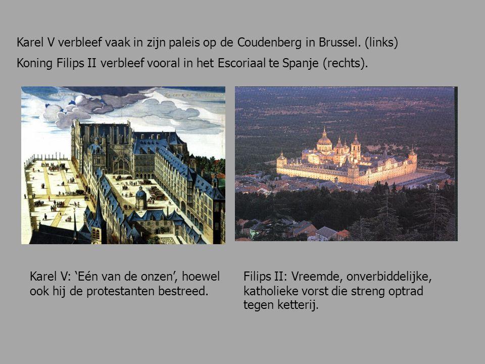 Karel V verbleef vaak in zijn paleis op de Coudenberg in Brussel. (links) Koning Filips II verbleef vooral in het Escoriaal te Spanje (rechts). Karel