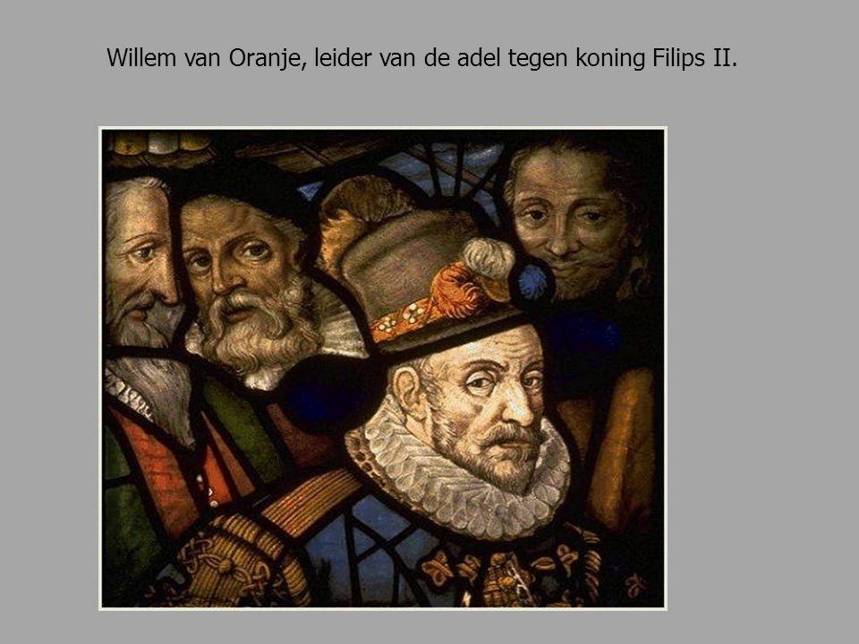 Willem van Oranje, leider van de adel tegen koning Filips II.