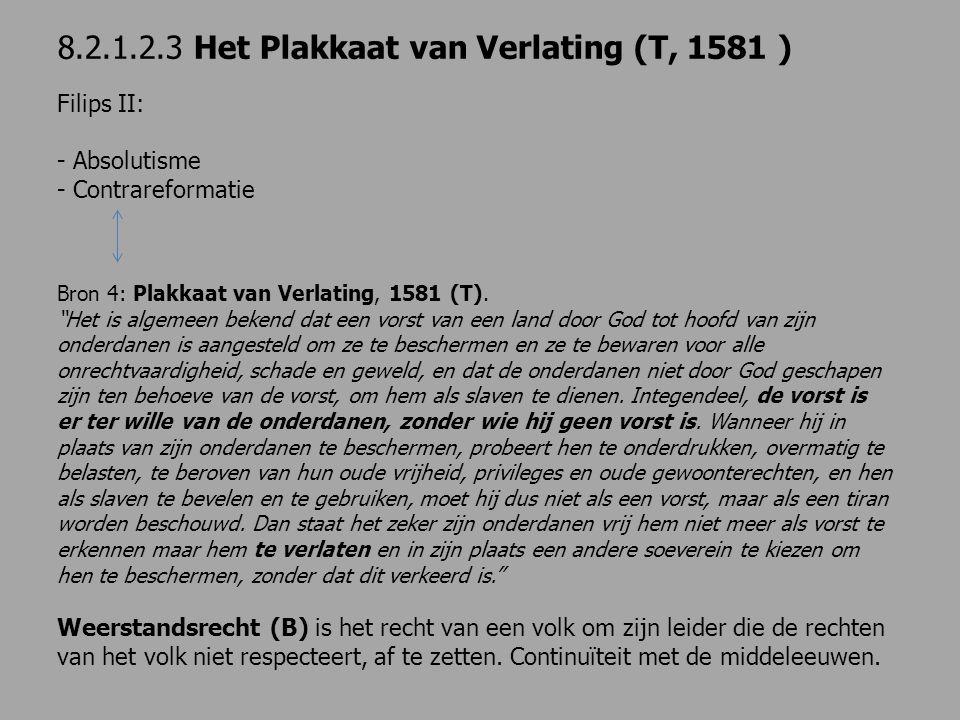"""8.2.1.2.3 Het Plakkaat van Verlating (T, 1581 ) Filips II: - Absolutisme - Contrareformatie Bron 4: Plakkaat van Verlating, 1581 (T). """"Het is algemeen"""