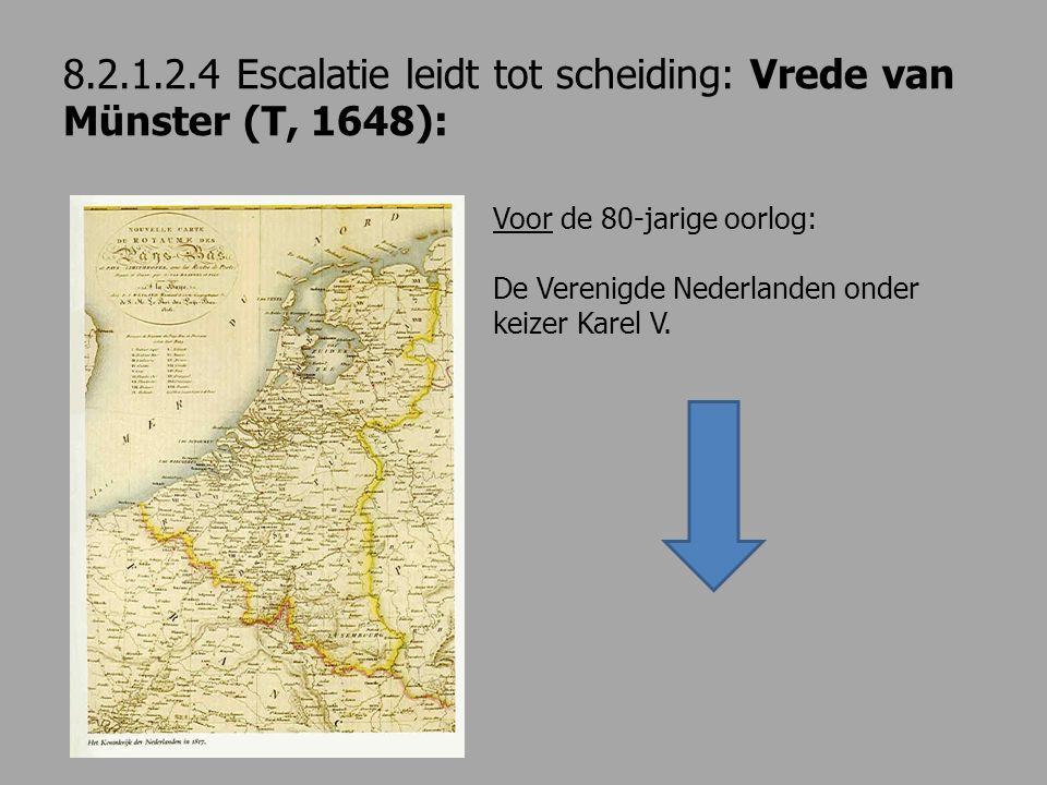 8.2.1.2.4 Escalatie leidt tot scheiding: Vrede van Münster (T, 1648): Voor de 80-jarige oorlog: De Verenigde Nederlanden onder keizer Karel V.