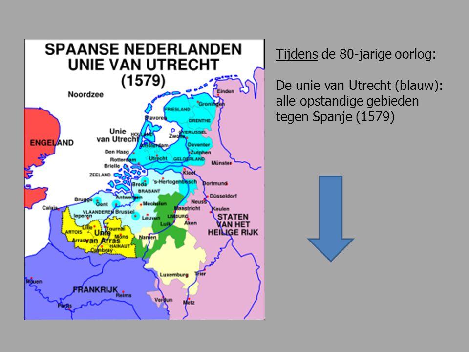 Tijdens de 80-jarige oorlog: De unie van Utrecht (blauw): alle opstandige gebieden tegen Spanje (1579)