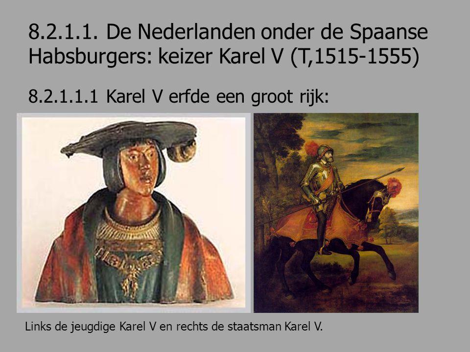 8.2.1.1. De Nederlanden onder de Spaanse Habsburgers: keizer Karel V (T,1515-1555) 8.2.1.1.1 Karel V erfde een groot rijk: Links de jeugdige Karel V e