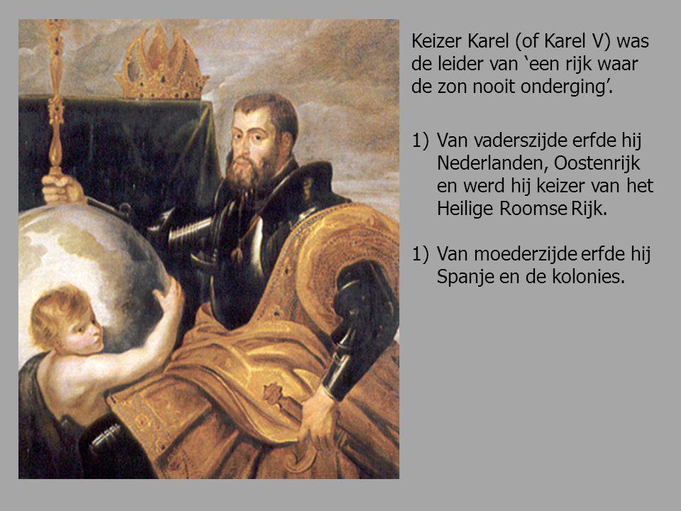 Keizer Karel (of Karel V) was de leider van 'een rijk waar de zon nooit onderging'. 1)Van vaderszijde erfde hij Nederlanden, Oostenrijk en werd hij ke