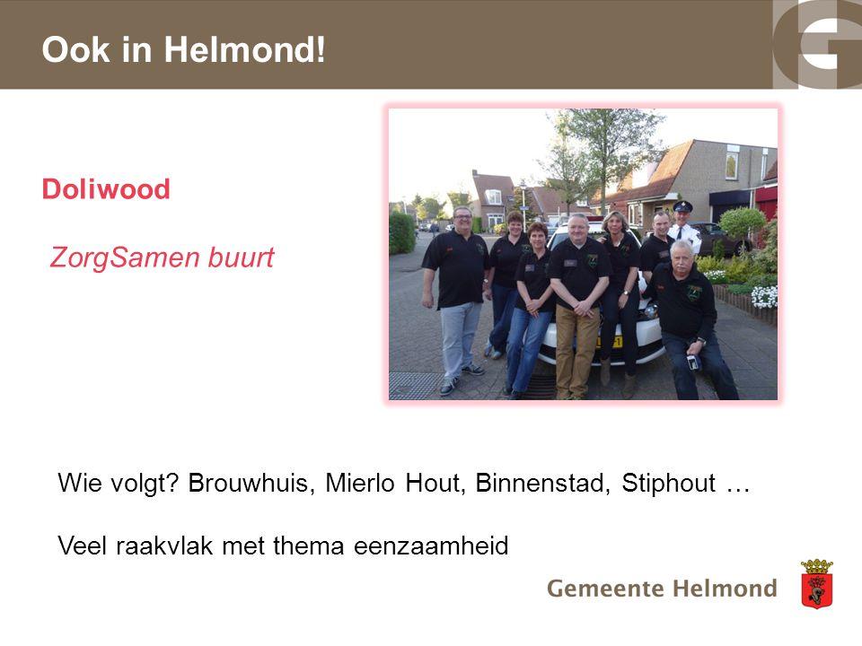 Ook in Helmond! Doliwood ZorgSamen buurt Wie volgt? Brouwhuis, Mierlo Hout, Binnenstad, Stiphout … Veel raakvlak met thema eenzaamheid