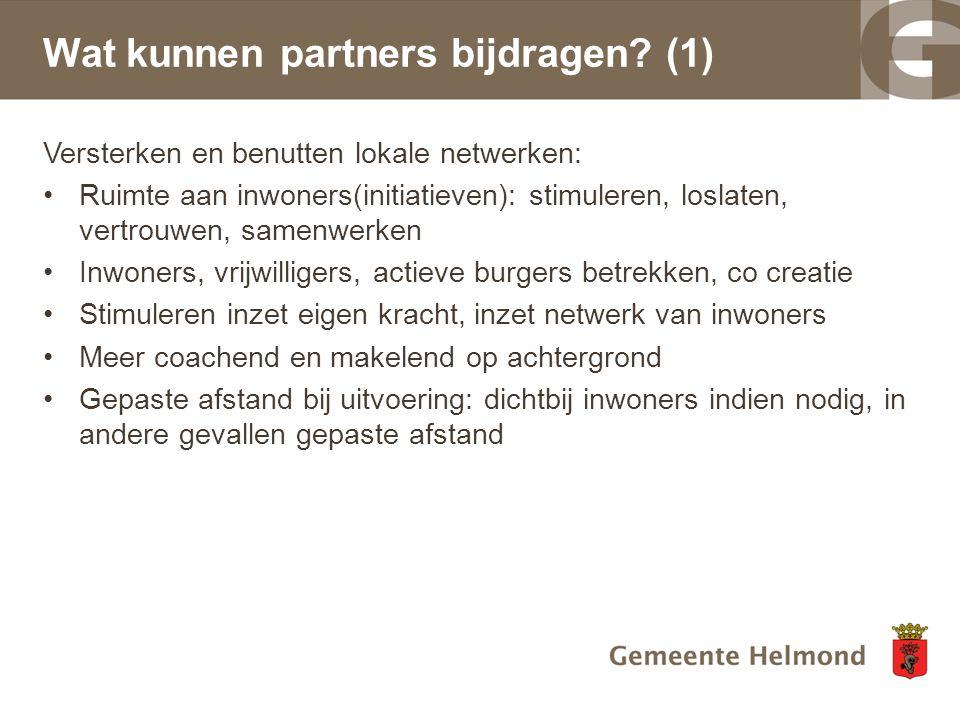 Wat kunnen partners bijdragen? (1) Versterken en benutten lokale netwerken: Ruimte aan inwoners(initiatieven): stimuleren, loslaten, vertrouwen, samen