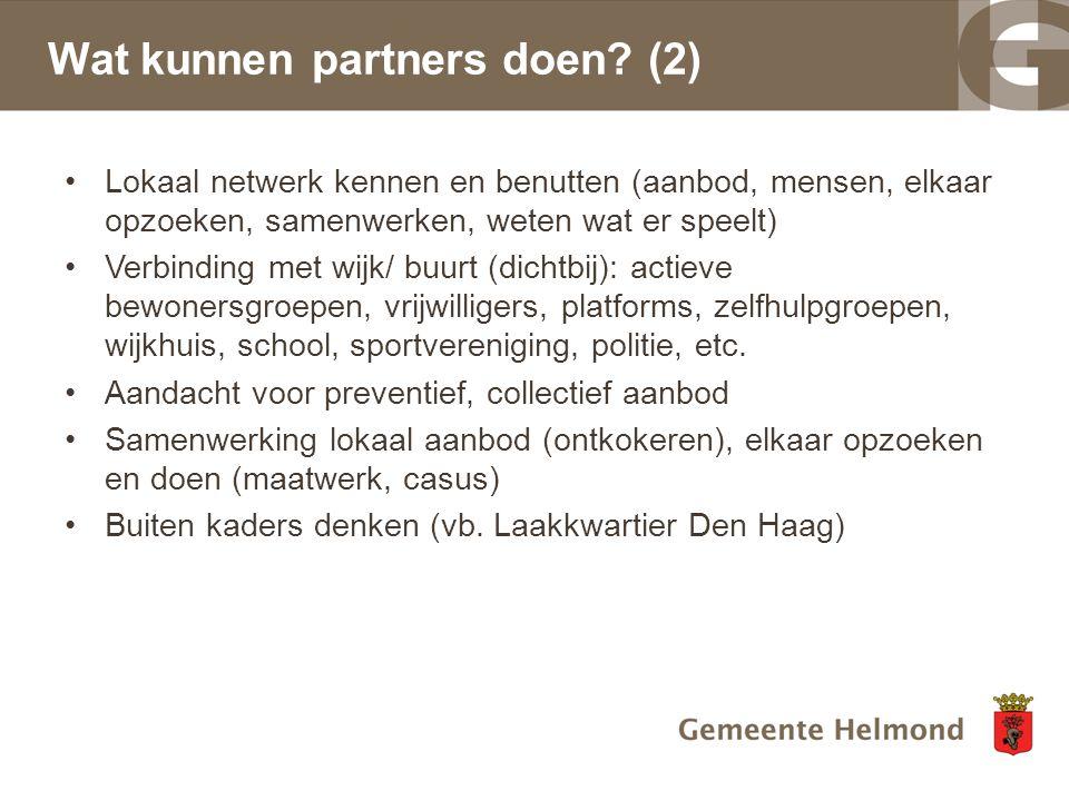 Wat kunnen partners doen? (2) Lokaal netwerk kennen en benutten (aanbod, mensen, elkaar opzoeken, samenwerken, weten wat er speelt) Verbinding met wij