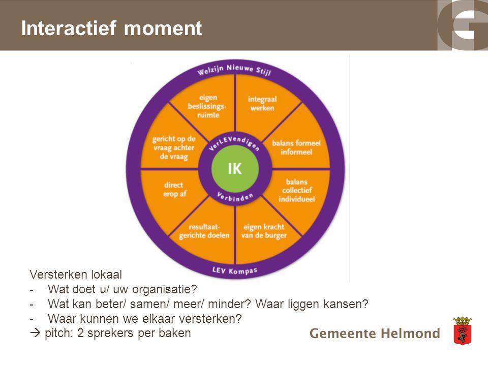 Interactief moment Versterken lokaal netwerk -Wat doet u/ uw organisatie? -Wat kan beter/ samen/ meer/ minder? Waar liggen kansen? -Waar kunnen we elk
