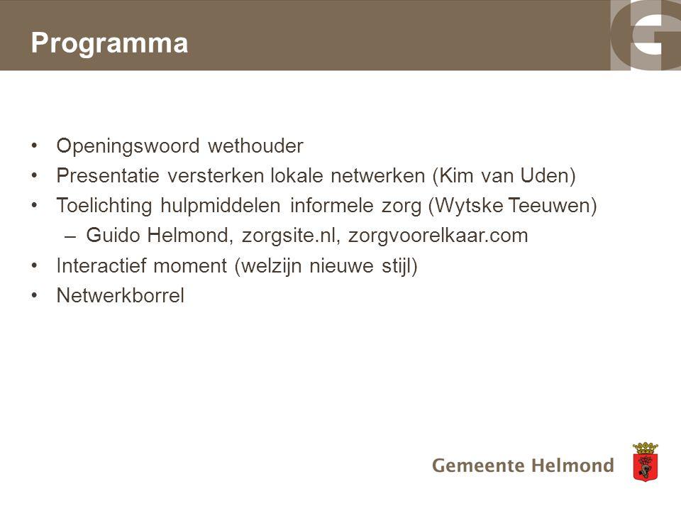Openingswoord wethouder Presentatie versterken lokale netwerken (Kim van Uden) Toelichting hulpmiddelen informele zorg (Wytske Teeuwen) –Guido Helmond