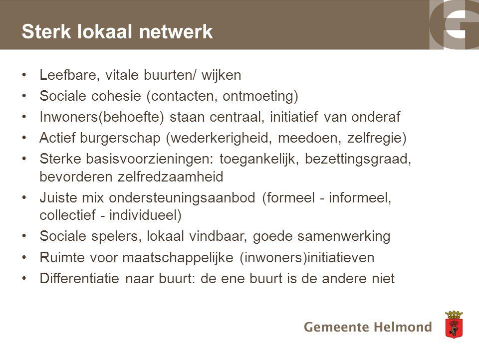 Sterk lokaal netwerk Leefbare, vitale buurten/ wijken Sociale cohesie (contacten, ontmoeting) Inwoners(behoefte) staan centraal, initiatief van ondera