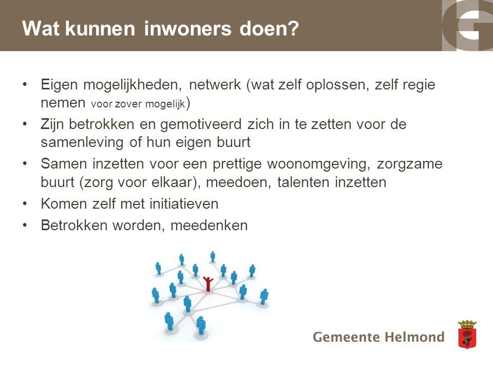 Wat kunnen inwoners doen? Eigen mogelijkheden, netwerk (wat zelf oplossen, zelf regie nemen voor zover mogelijk ) Zijn betrokken en gemotiveerd zich i