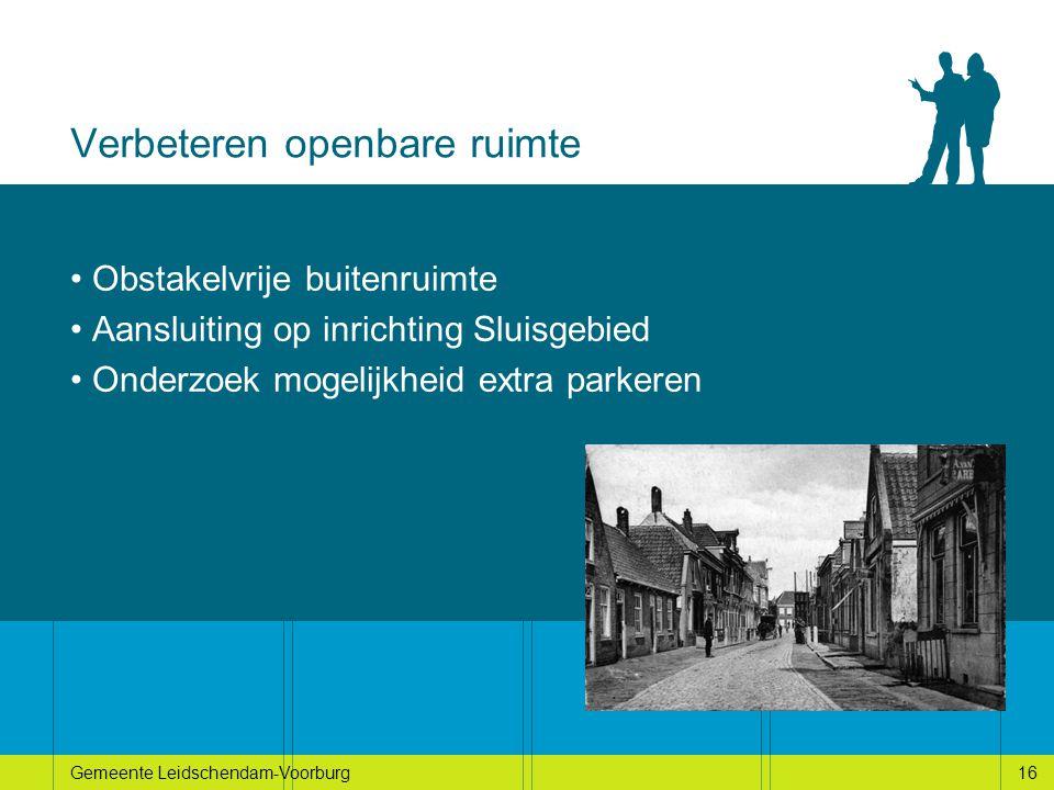 16Gemeente Leidschendam-Voorburg16 Verbeteren openbare ruimte Obstakelvrije buitenruimte Aansluiting op inrichting Sluisgebied Onderzoek mogelijkheid extra parkeren