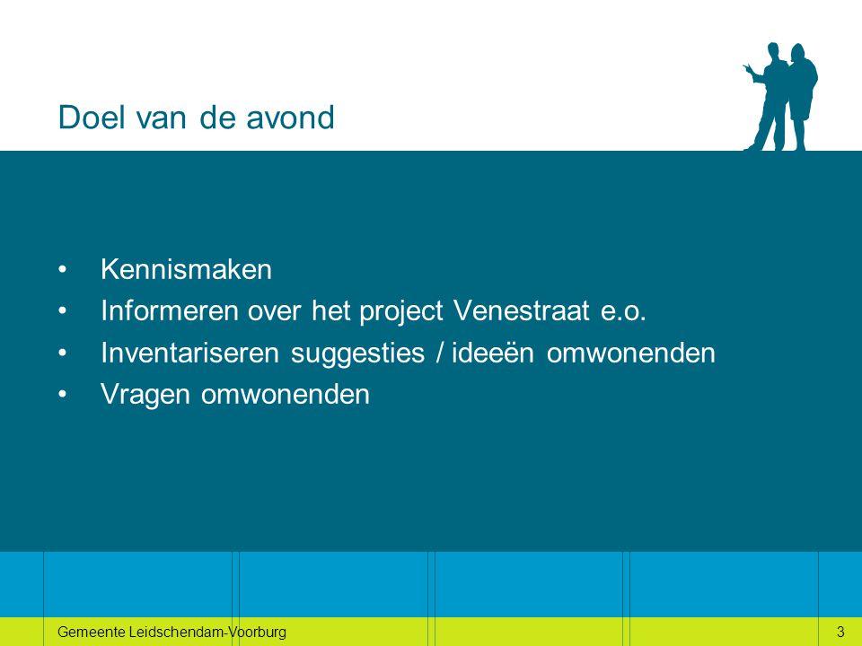 3Gemeente Leidschendam-Voorburg3 Doel van de avond Kennismaken Informeren over het project Venestraat e.o.