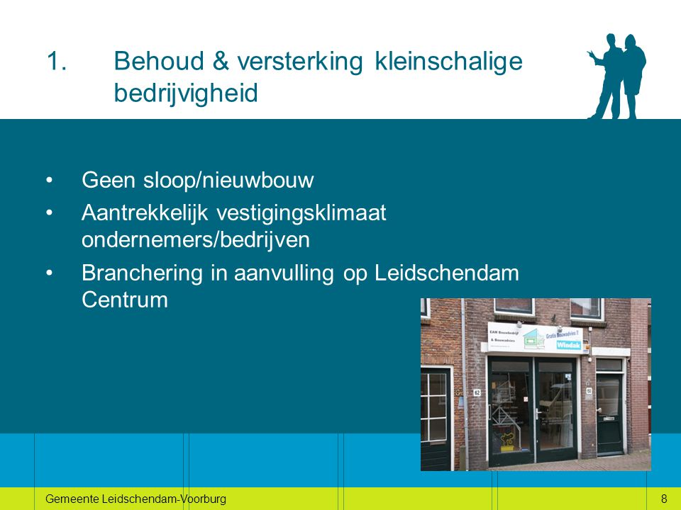 8Gemeente Leidschendam-Voorburg8 1.Behoud & versterking kleinschalige bedrijvigheid Geen sloop/nieuwbouw Aantrekkelijk vestigingsklimaat ondernemers/bedrijven Branchering in aanvulling op Leidschendam Centrum