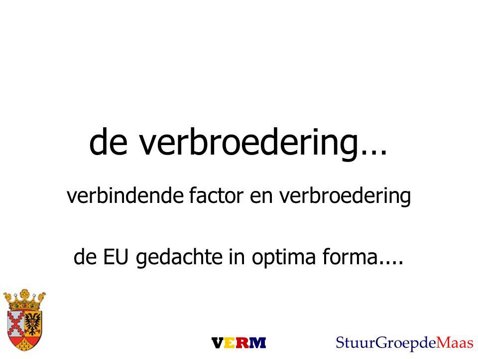 de verbroedering… verbindende factor en verbroedering de EU gedachte in optima forma....