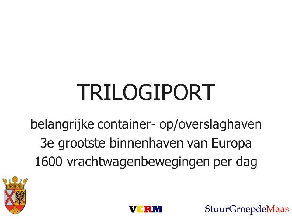 TRILOGIPORT belangrijke container- op/overslaghaven 3e grootste binnenhaven van Europa 1600 vrachtwagenbewegingen per dag VERMVERM StuurGroepdeMaas