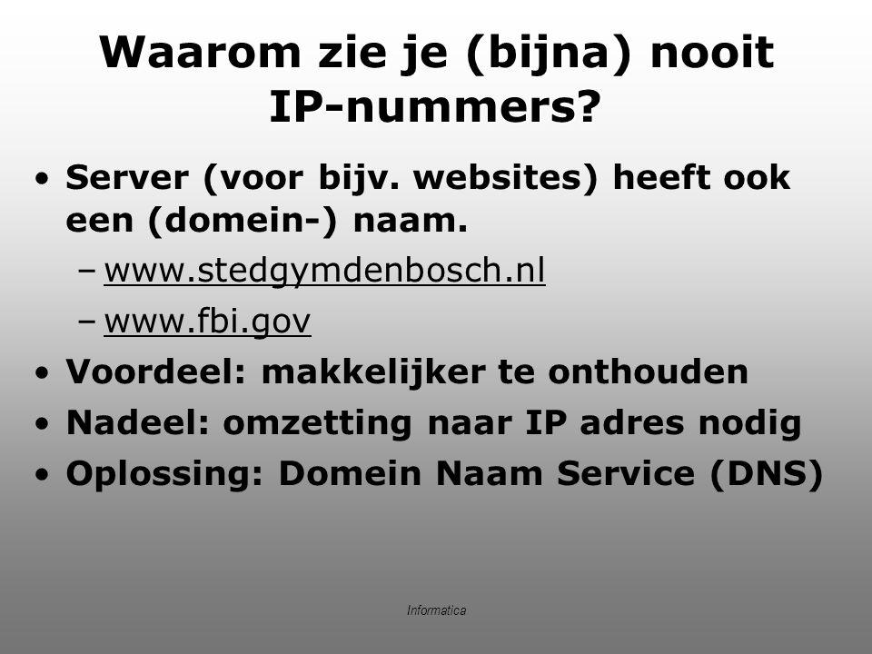 Informatica Waarom zie je (bijna) nooit IP-nummers? Server (voor bijv. websites) heeft ook een (domein-) naam. –www.stedgymdenbosch.nl –www.fbi.gov Vo