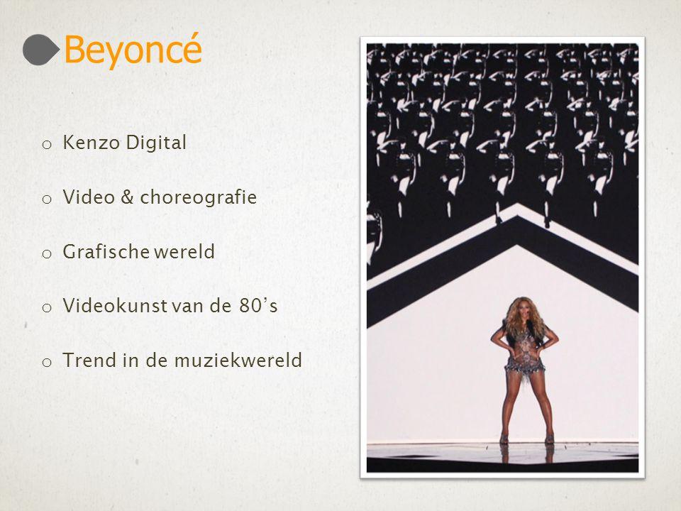 o Kenzo Digital o Video & choreografie o Grafische wereld o Videokunst van de 80's o Trend in de muziekwereld Beyoncé