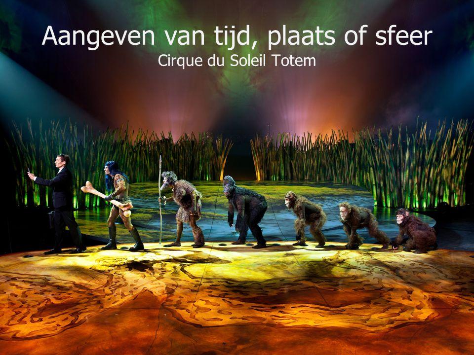 Aangeven van tijd, plaats of sfeer Cirque du Soleil Totem